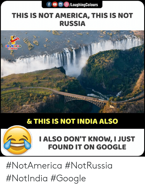 Indianpeoplefacebook: f /LaughingColours  THIS IS NOT AMERICA, THIS IS NOT  RUSSIA  LAUGHING  Celer  & THIS IS NOT INDIA ALSO  IALSO DON'T KNOW, I JUST  FOUND IT ON GOOGLE #NotAmerica #NotRussia #NotIndia #Google