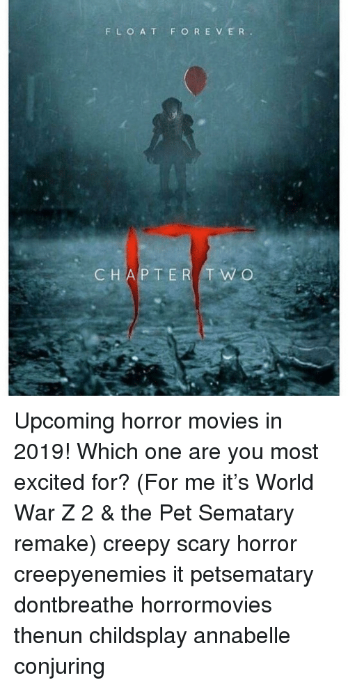 Creepy, Memes, and Movies: F LO A T F O RE VER .  CHAP TER  T W O Upcoming horror movies in 2019! Which one are you most excited for? (For me it's World War Z 2 & the Pet Sematary remake) creepy scary horror creepyenemies it petsematary dontbreathe horrormovies thenun childsplay annabelle conjuring