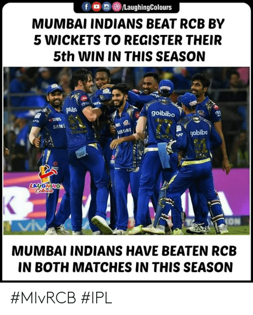 mumbai indians: f O/LaughingColours  MUMBAI INDIANS BEAT RCB BY  5 WICKETS TO REGISTER THEIR  5th WIN IN THIS SEASON  goibibo  SAMS  USUNG  LAUGHING  MUMBAI INDIANS HAVE BEATEN RCB  IN BOTH MATCHES IN THIS SEASON #MIvRCB #IPL