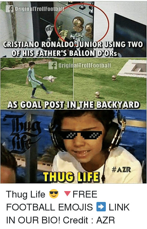 Thugs Life: f originalTroll Football  dRISTIANO DO JUNIOR USN  Two  OF HIS FATHER's BALLO  D OR  f originalTrol Football  AS GOAL POST IN THE BAGKYARD  HAZR  THUG LIFE Thug Life 😎 🔻FREE FOOTBALL EMOJIS ➡️ LINK IN OUR BIO! Credit : AZR