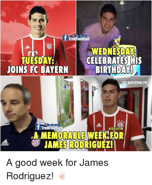 fc bayern: f TrollFoothal  WEDNESDAY  CELEBRATES HIS  TUESDAY  JOINS FC BAYERN  BIRTHDAY  BAYERN.TV  R E A L  rollFoothall  #IBRAHIM  A MEMORABLE WEEKEOR  JAMES RODRIGUEZ! A good week for James Rodriguez! ✌🏻