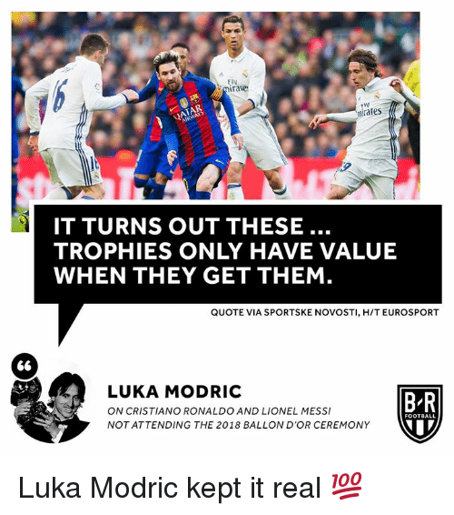 Cristiano Ronaldo, Football, and Ronaldo: F14  mirate  iraes  IT TURNS OUT THESE..  TROPHIES ONLY HAVE VALUE  WHEN THEY GET THEM  QUOTE VIA SPORTSKE NOVOSTI, H/T EUROSPORT  LUKA MODRIC  ON CRISTIANO RONALDO AND LIONEL MESS  NOT ATTENDING THE 2018 BALLON D'OR CEREMONY  B R  FOOTBALL Luka Modric kept it real 💯