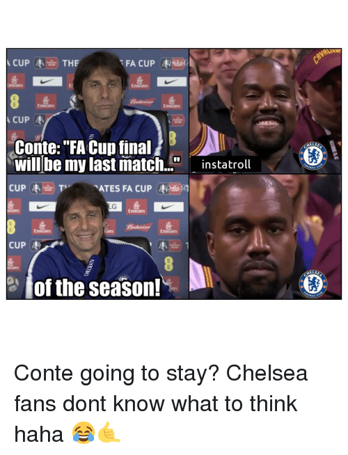 """fa cup: FA CUPHESE  Emirate  Emirates  Emitates  Conte:""""FA Cup final  will be my last match.""""instatroll  CUP枣由) Tv  ELS  ATES FA CUP CHE 迥  Emirates  Emirates  Emirates  CUP枣  、 き、  ELSE  이 of the season! Conte going to stay? Chelsea fans dont know what to think haha 😂🤙"""
