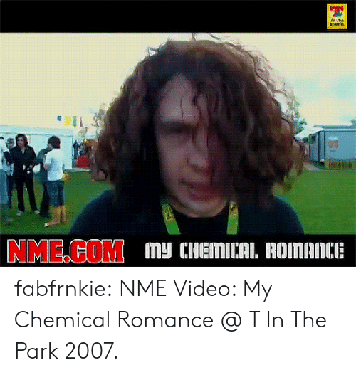 Tumblr, youtube.com, and Blog: fabfrnkie:    NME Video: My Chemical Romance @ T In The Park 2007.