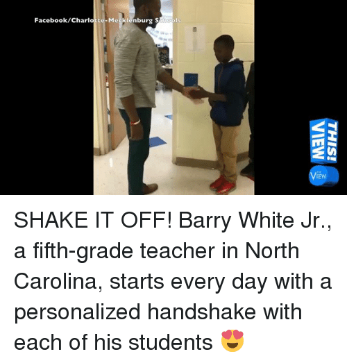 Shake It Off: Facebook/Charlotte-Megklenburg S  IE  THIS!  VI SHAKE IT OFF! Barry White Jr., a fifth-grade teacher in North Carolina, starts every day with a personalized handshake with each of his students 😍