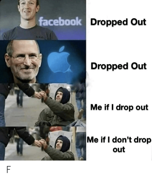 Facebook, Drop, and  Dont: facebook Dropped Out  Dropped Out  Me if I drop out  Me if I don't drop  out F