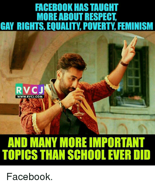 Femination: FACEBOOK HAS TAUGHT  MORE ABOUT RESPECT.  GAY RIGHTS, EQUALITY POVERTY FEMINISM  RV CJ  WWW. RVCJ.COM  AND MANY MORE IMPORTANT  TOPICS THAN SCHOOL EVER DID Facebook.