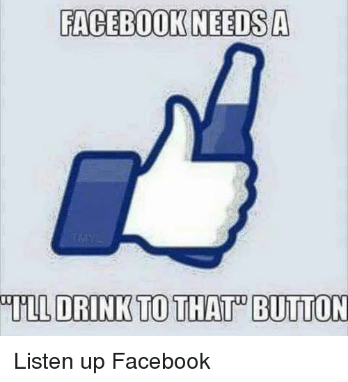 Dank, Facebook, and 🤖: FACEBOOK NEEDS A  ULL DRINK TO THAT BUTTON Listen up Facebook