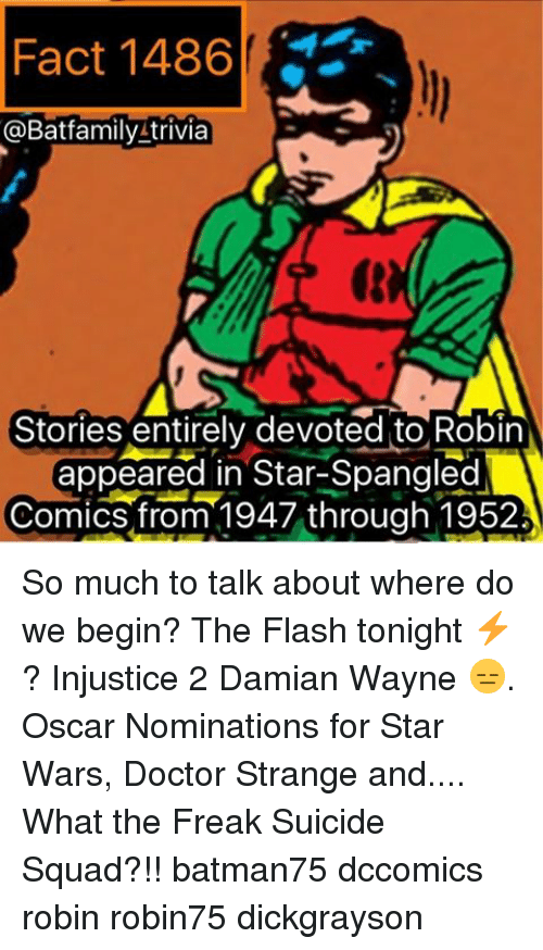 Oscar Nominations: Fact 1486  @Batfamily trivia  Stories entirely devoted to Robin  appeared in Star-Spangled  Comics from 1947 through 1952 So much to talk about where do we begin? The Flash tonight ⚡? Injustice 2 Damian Wayne 😑. Oscar Nominations for Star Wars, Doctor Strange and.... What the Freak Suicide Squad?!! batman75 dccomics robin robin75 dickgrayson