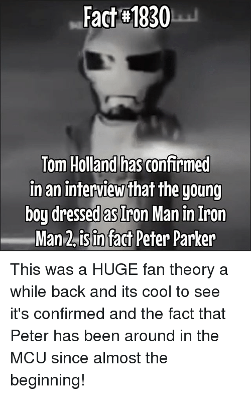Iron Man, Memes, and Cool: Fact-#1930  has confirmed  lom Holland  in an interview that the young  boy dressed as Iron Man in Iron  Man 2isin fact Peter Parker This was a HUGE fan theory a while back and its cool to see it's confirmed and the fact that Peter has been around in the MCU since almost the beginning!