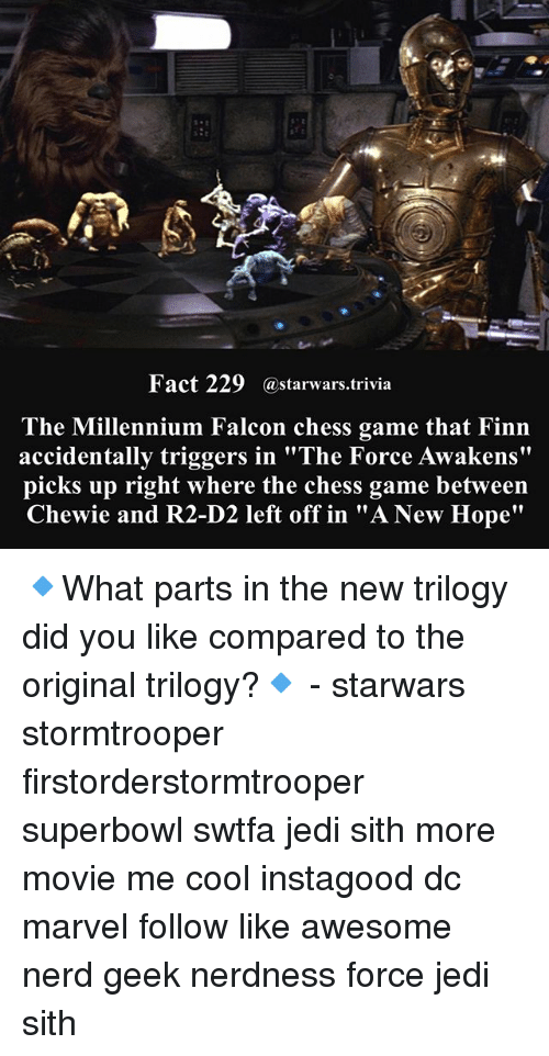 """falcone: Fact 229 astarwars.trivia  The Millennium Falcon chess game that Finn  accidentally triggers in """"The Force Awakens""""  picks up right where the chess game between  Chewie and R2-D2 left off in """"A New Hope"""" 🔹What parts in the new trilogy did you like compared to the original trilogy?🔹 - starwars stormtrooper firstorderstormtrooper superbowl swtfa jedi sith more movie me cool instagood dc marvel follow like awesome nerd geek nerdness force jedi sith"""