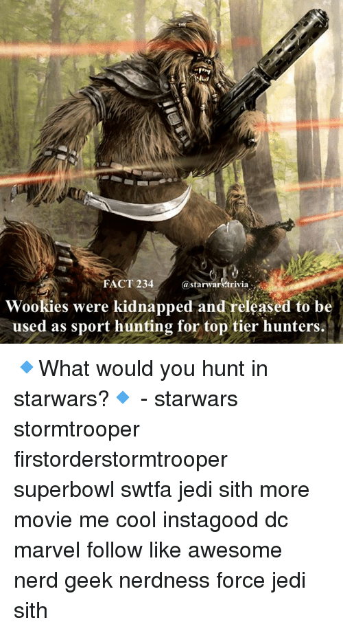 superbowls: FACT 234  astarwars.trivia  Wookies were kidnapped and released to be  used as sport hunting for top tier hunters. 🔹What would you hunt in starwars?🔹 - starwars stormtrooper firstorderstormtrooper superbowl swtfa jedi sith more movie me cool instagood dc marvel follow like awesome nerd geek nerdness force jedi sith