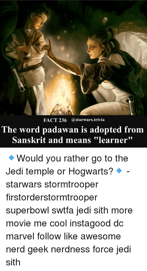 "superbowls: FACT 236 @starwars.trivia  The word padawan is adopted from  Sanskrit and means ""learner"" 🔹Would you rather go to the Jedi temple or Hogwarts?🔹 - starwars stormtrooper firstorderstormtrooper superbowl swtfa jedi sith more movie me cool instagood dc marvel follow like awesome nerd geek nerdness force jedi sith"