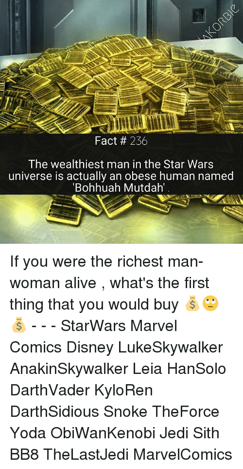 """Memes, 🤖, and Human: Fact 236  The wealthiest man in the Star Wars  universe is actually an obese human named  """"Bohhuah Mutdah If you were the richest man-woman alive , what's the first thing that you would buy 💰🙄💰 - - - StarWars Marvel Comics Disney LukeSkywalker AnakinSkywalker Leia HanSolo DarthVader KyloRen DarthSidious Snoke TheForce Yoda ObiWanKenobi Jedi Sith BB8 TheLastJedi MarvelComics"""