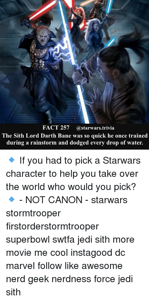 superbowls: FACT 257 @starwars.trivia  The Sith Lord Darth Bane was so quick he once trained  during a rainstorm and dodged every drop of water. 🔹 If you had to pick a Starwars character to help you take over the world who would you pick?🔹 - NOT CANON - starwars stormtrooper firstorderstormtrooper superbowl swtfa jedi sith more movie me cool instagood dc marvel follow like awesome nerd geek nerdness force jedi sith