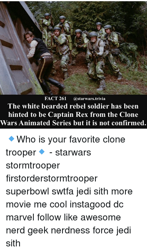 superbowls: FACT 261 @starwars.trivia  The white bearded rebel soldier has been  hinted to be Captain Rex from the Clone  Wars Animated Series but it is not confirmed. 🔹Who is your favorite clone trooper🔹 - starwars stormtrooper firstorderstormtrooper superbowl swtfa jedi sith more movie me cool instagood dc marvel follow like awesome nerd geek nerdness force jedi sith