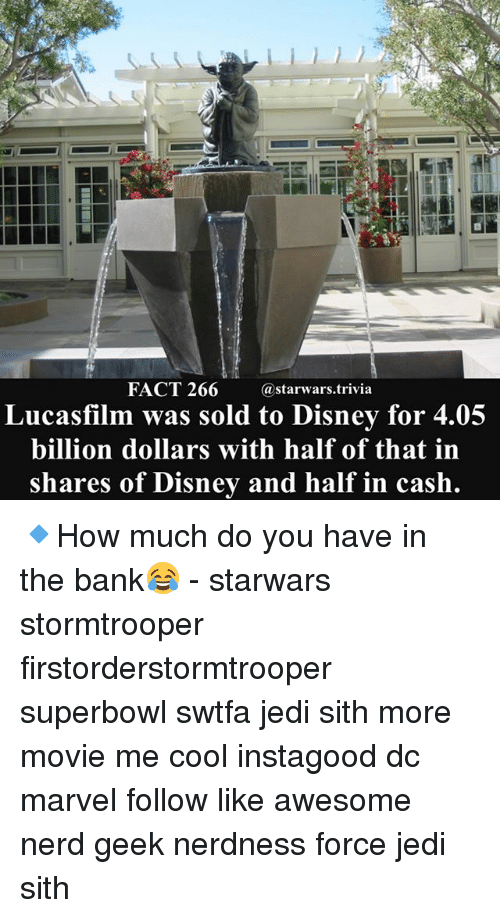 superbowls: FACT 266 astarwars.trivia  Lucasfilm was sold to Disney for 4  billion dollars with half of that in  shares of Disney and half in cash 🔹How much do you have in the bank😂 - starwars stormtrooper firstorderstormtrooper superbowl swtfa jedi sith more movie me cool instagood dc marvel follow like awesome nerd geek nerdness force jedi sith