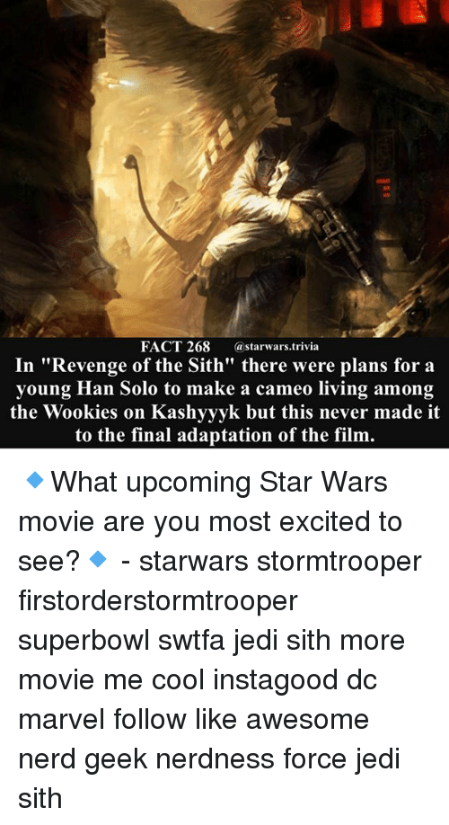 "superbowls: FACT 268 astarwars.trivia  In ""Revenge of the Sith"" there were plans for a  young Han Solo to make a cameo living among  the Wookies on Kashyyyk but this never made it  to the final adaptation of the film. 🔹What upcoming Star Wars movie are you most excited to see?🔹 - starwars stormtrooper firstorderstormtrooper superbowl swtfa jedi sith more movie me cool instagood dc marvel follow like awesome nerd geek nerdness force jedi sith"