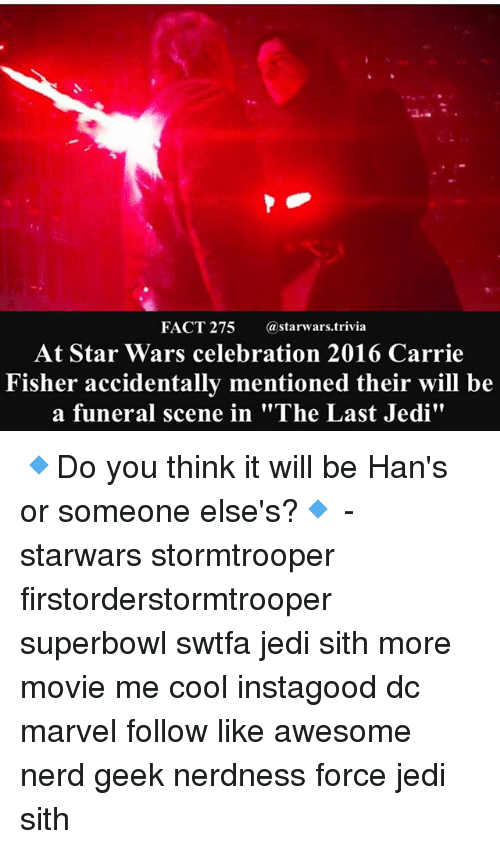 "superbowls: FACT 275 astarwars.trivia  At Star Wars celebration 2016 Carrie  Fisher accidentally mentioned their will be  a funeral scene in ""The Last Jedi"" 🔹Do you think it will be Han's or someone else's?🔹 - starwars stormtrooper firstorderstormtrooper superbowl swtfa jedi sith more movie me cool instagood dc marvel follow like awesome nerd geek nerdness force jedi sith"