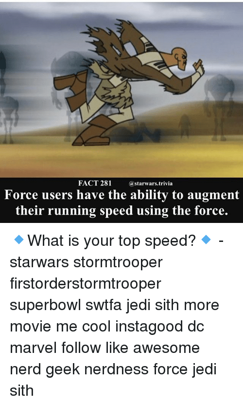 superbowls: FACT 281  @starwars.t  rivia  Force users have the ability to augment  their running speed using the force. 🔹What is your top speed?🔹 - starwars stormtrooper firstorderstormtrooper superbowl swtfa jedi sith more movie me cool instagood dc marvel follow like awesome nerd geek nerdness force jedi sith
