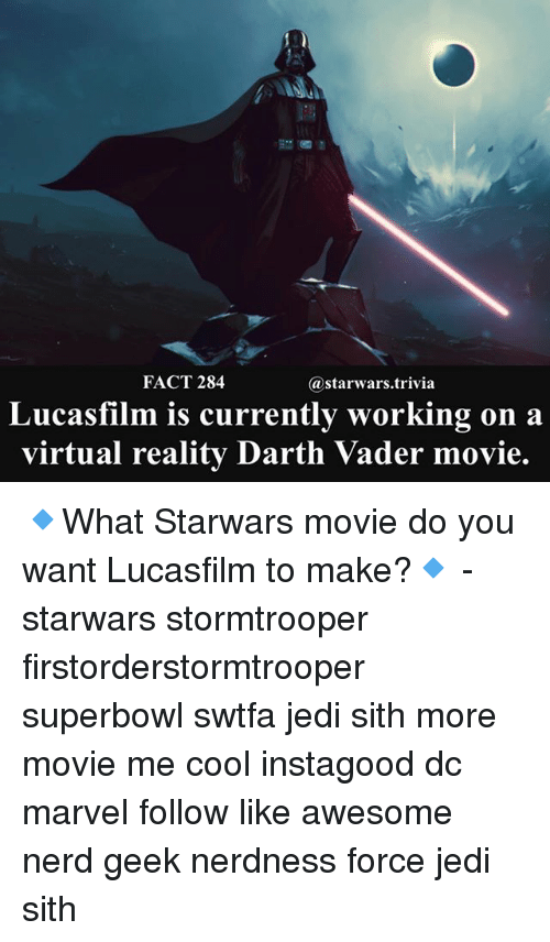 superbowls: FACT 284  @starwars.trivia  Lucasfilm is currently working on a  virtual reality Darth Vader movie. 🔹What Starwars movie do you want Lucasfilm to make?🔹 - starwars stormtrooper firstorderstormtrooper superbowl swtfa jedi sith more movie me cool instagood dc marvel follow like awesome nerd geek nerdness force jedi sith
