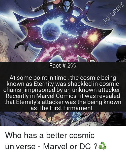 Marvel Comics, Memes, and Marvel: Fact 299  At some point in time, the cosmic being  known as Eternity was shackled in cosmic  chains, imprisoned by an unknown attacker  Recently in Marvel Comics, it was revealed  that Eternity's attacker was the being known  as The First Firmament Who has a better cosmic universe - Marvel or DC ?♻️