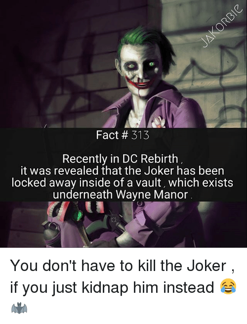 manor: Fact # 313  Recently in DC Rebirth  it was revealed that the Joker has been  ocked away inside of a vault, which exists  underneath Wayne Manor You don't have to kill the Joker , if you just kidnap him instead 😂 🦇
