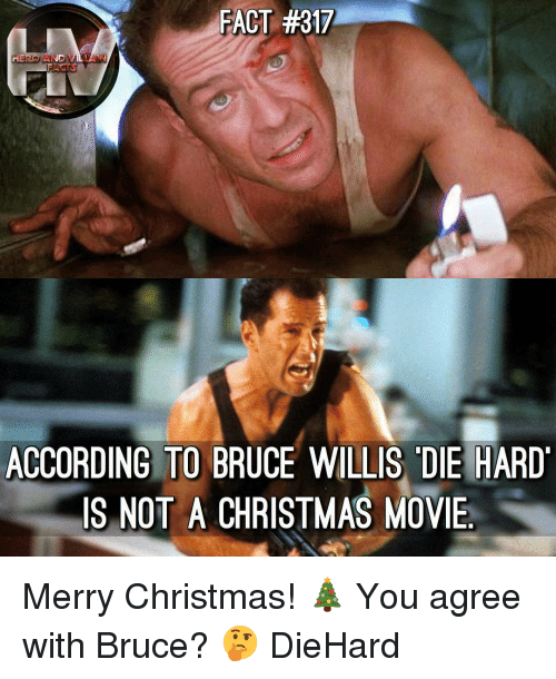 die hard: FACT #317  ACTS  ACCORDING TO BRUCE WILLIS DIE HARD  IS NOT A CHRISTMAS MOVE Merry Christmas! 🎄 You agree with Bruce? 🤔 DieHard