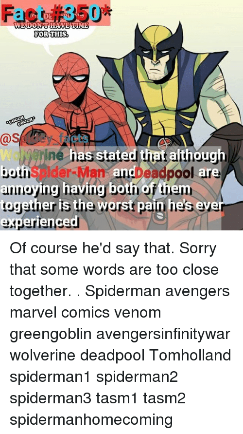 Marvel Comics, Memes, and Sorry: Fact#350*  WEDONTHAVETIME  FOR THIS,  @S  tate  Spider-ManDead  annoying having bothh of th  pool are  experienced Of course he'd say that. Sorry that some words are too close together. . Spiderman avengers marvel comics venom greengoblin avengersinfinitywar wolverine deadpool Tomholland spiderman1 spiderman2 spiderman3 tasm1 tasm2 spidermanhomecoming