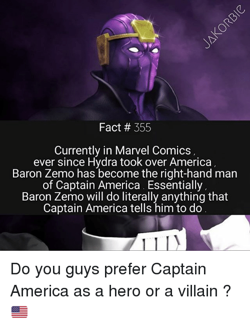 America, Marvel Comics, and Memes: Fact # 355  Currently in Marvel Comics  ever since Hydra took over America  Baron Zemo has become the right-hand man  of Captain America Essentially  Baron Zemo will do literally anything that  Captain America tells him to do Do you guys prefer Captain America as a hero or a villain ?🇺🇸