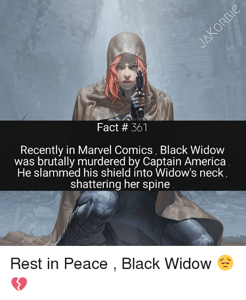 America, Marvel Comics, and Memes: Fact # 361  Recently in Marvel Comics, Black Widow  was brutally murdered by Captain America  He slammed his shield into Widow's neck  shattering her spine Rest in Peace , Black Widow 😔💔