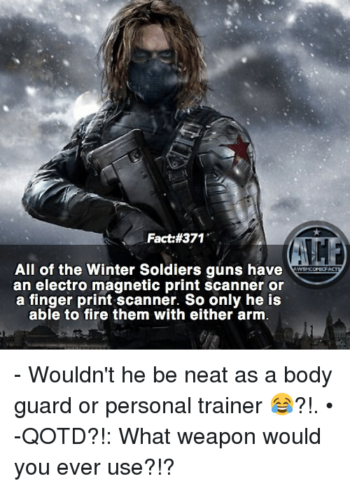 electro: Fact #371  All of the Winter Soldiers guns have  WYSNICOMICF  an electro magnetic print scanner or  a finger print scanner. So only he is  able to fire them with either arm - Wouldn't he be neat as a body guard or personal trainer 😂?!. • -QOTD?!: What weapon would you ever use?!?