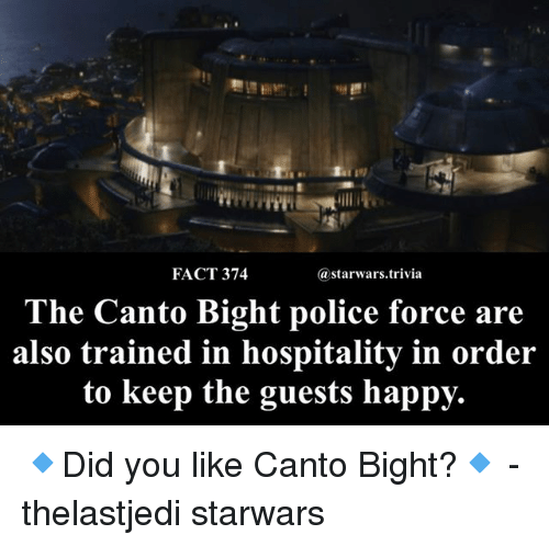 Memes, Police, and Happy: FACT 374  @starwars.trivia  The Canto Bight police force are  also trained i  n hospitality in order  to keep the guests happy. 🔹Did you like Canto Bight?🔹 - thelastjedi starwars