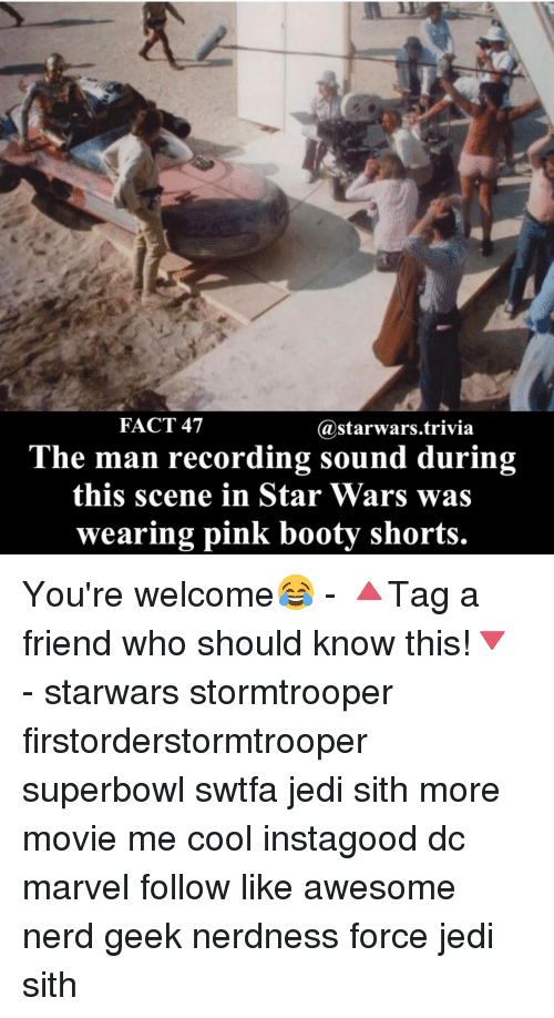 Bootiful: FACT 47  Gastarwars.trivia  The man recording sound during  this scene in Star Wars was  wearing pink booty shorts. You're welcome😂 - 🔺Tag a friend who should know this!🔻 - starwars stormtrooper firstorderstormtrooper superbowl swtfa jedi sith more movie me cool instagood dc marvel follow like awesome nerd geek nerdness force jedi sith