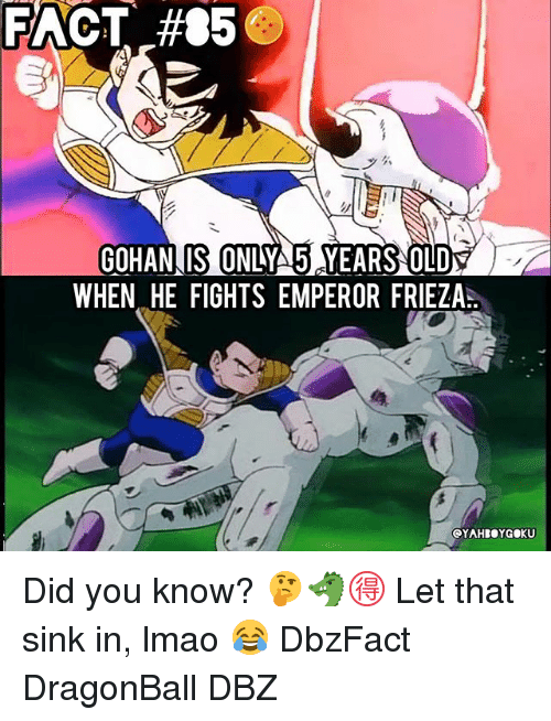 Gohan: FACT #85  GOHAN IS ONLYA5 YEARS OLDS  WHEN HE FIGHTS EMPEROR FRIEZA Did you know? 🤔🐲🉐 Let that sink in, lmao 😂 DbzFact DragonBall DBZ