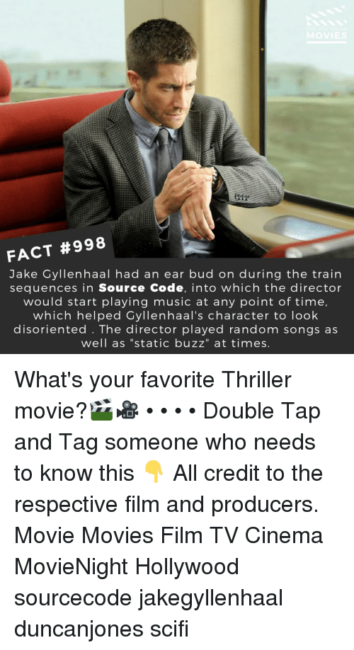 """Jake Gyllenhaal, Memes, and Movies: FACT #998  Jake Gyllenhaal had an ear bud on during the train  sequences in Source Code, into which the director  would start playing music at any point of time,  which helped Gyllenhaal's character to look  disoriented . The director played random songs as  well as """"static buzz"""" at times What's your favorite Thriller movie?🎬🎥 • • • • Double Tap and Tag someone who needs to know this 👇 All credit to the respective film and producers. Movie Movies Film TV Cinema MovieNight Hollywood sourcecode jakegyllenhaal duncanjones scifi"""