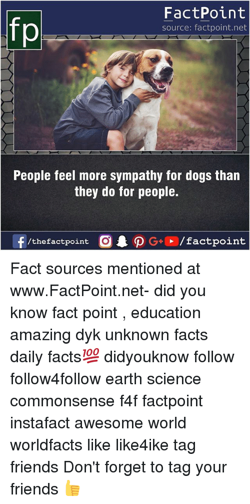 earthing: FactPoint  source: factpoint.net  People feel more sympathy for dogs than  they do for people.  f/thefactpoint  G+/factpoint Fact sources mentioned at www.FactPoint.net- did you know fact point , education amazing dyk unknown facts daily facts💯 didyouknow follow follow4follow earth science commonsense f4f factpoint instafact awesome world worldfacts like like4ike tag friends Don't forget to tag your friends 👍