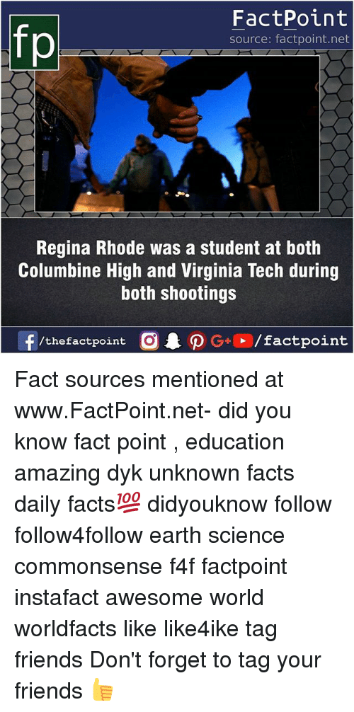 Virginia Tech: FactPoint  source: factpoint.net  Regina Rhode was a student at both  Columbine High and Virginia Tech during  both shootings  f/thefactpoint  G+/factpoint Fact sources mentioned at www.FactPoint.net- did you know fact point , education amazing dyk unknown facts daily facts💯 didyouknow follow follow4follow earth science commonsense f4f factpoint instafact awesome world worldfacts like like4ike tag friends Don't forget to tag your friends 👍