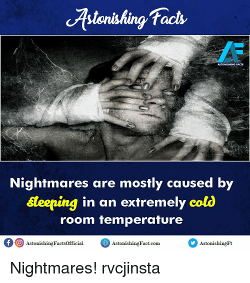 Memes, 🤖, and Cold Room: facts  ASTONISHING FACTS  Nightmares are mostly caused by  steeping in an extremely cold  room temperature  of O Astonishing Factsofficial  Astonis  Fact com  Astonishing Nightmares! rvcjinsta