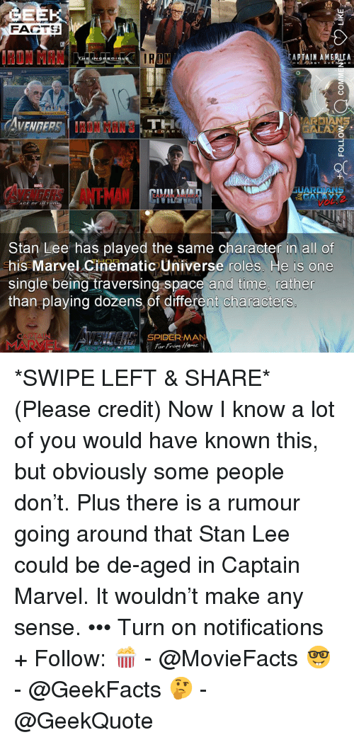 Antman: FACTS  AT A IN AMERICA  E R  ARDIANS  THE DARK  LI  ANTMAN  Stan Lee has played the same character in all of  his Marvel Cinematic Universe roles. He is one  single being traversing space and time, rather  than playing dozens,of different characters  SPIDER-MAN  MARVEL *SWIPE LEFT & SHARE* (Please credit) Now I know a lot of you would have known this, but obviously some people don't. Plus there is a rumour going around that Stan Lee could be de-aged in Captain Marvel. It wouldn't make any sense. ••• Turn on notifications + Follow: 🍿 - @MovieFacts 🤓 - @GeekFacts 🤔 - @GeekQuote