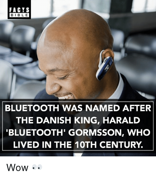 Bibled: FACTS  BIBLE  BIBL E  BLUETOOTH WAS NAMED AFTER  THE DANISH KING, HARALD  BLUETOOTH' GORMSSON, WHO  LIVED IN THE 10TH CENTURY. Wow 👀