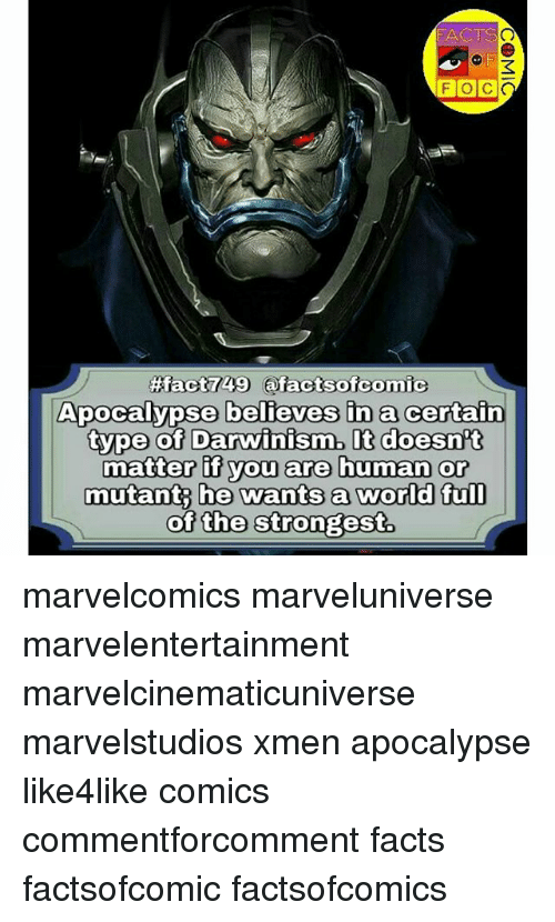 xmen: FACTS  F O C  ApOCalypse belieyes ina certain  tvpe Oof Darwinism. I  matter if you are human or  mutant he wants a world ful  of the Strongest. marvelcomics marveluniverse marvelentertainment marvelcinematicuniverse marvelstudios xmen apocalypse like4like comics commentforcomment facts factsofcomic factsofcomics