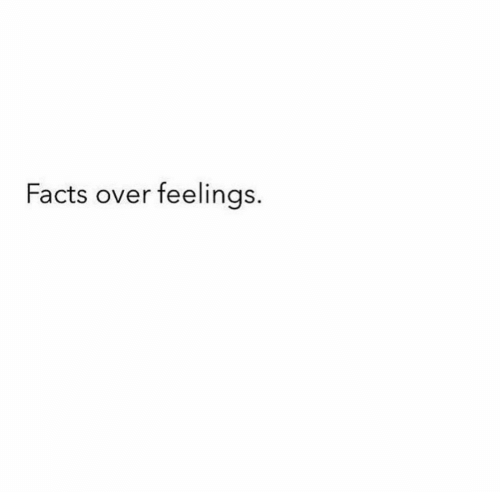 Facts, Feelings, and Over: Facts over feelings