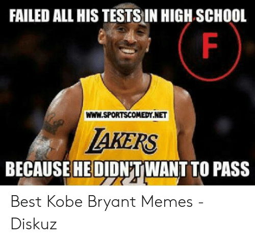Kobe Bryant, Memes, and School: FAILED ALL HIS TESTSIN HIGH SCHOOL  WWW.SPORTSCOMEDY.NET  AKERS  BECAUSE HE DIDNTWANT TO PASS Best Kobe Bryant Memes - Diskuz