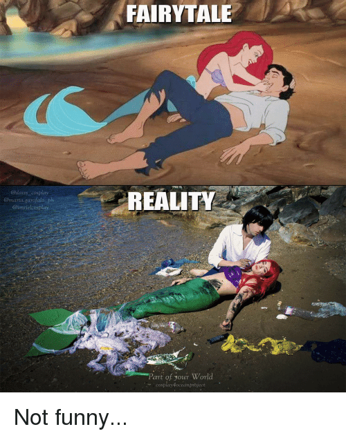 Funny, Reality, and Fairytale: FAIRYTALE  ad  REALITY  @marta.garofalo ph  @imrielcosplay  Part of your Worl  cosplay4oceanproject Not funny...