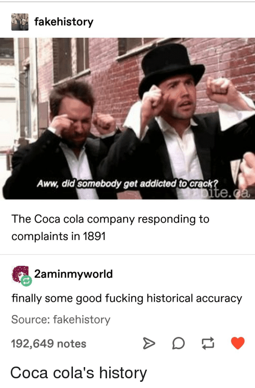 Aww, Coca-Cola, and Fucking: fakehistory  Aww, did somebody get addicted to crack  ite.  The Coca cola company responding to  complaints in 1891  2aminmyworld  finalily some good fucking historical accuracy  Source: fakehistory  192,649 notes