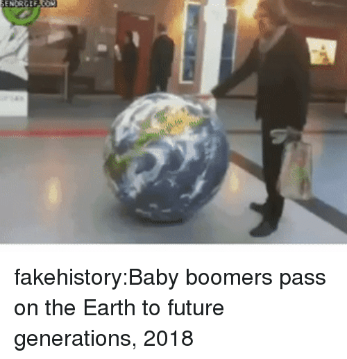 Future, Tumblr, and Blog: fakehistory:Baby boomers pass on the Earth to future generations, 2018