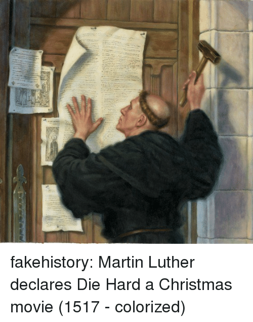 Christmas Movie: fakehistory:  Martin Luther declares Die Hard a Christmas movie (1517 - colorized)