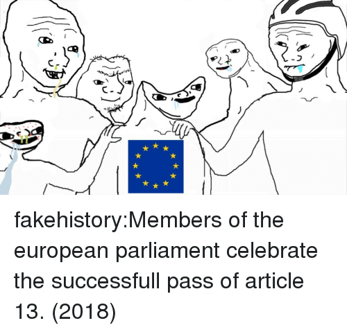 Target, Tumblr, and Blog: fakehistory:Members of the european parliament celebrate the successfull pass of article 13. (2018)