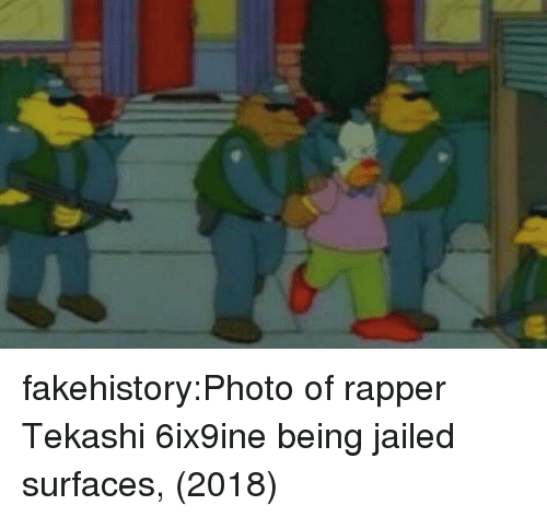 Tumblr, Blog, and Com: fakehistory:Photo of rapper Tekashi 6ix9ine being jailed surfaces, (2018)